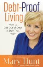 Debt-Proof Living - How to Get Out of Debt & Stay That Way ebook by Mary Hunt