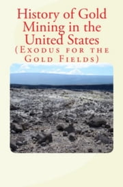 History of Gold Mining in the United States ebook by Penrose R. A.