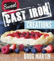 Sweet Cast Iron Creations ebook by Martin Doug