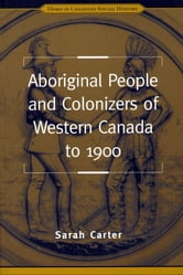 Aboriginal People and Colonizers of Western Canada to 1900 ebook by Sarah Alexander Carter
