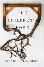 The Children's Home ebook by Charles Lambert