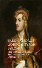 The Works of Lord Byron: Letters and Journals II ebook by Baron George Gordon Byron Byron