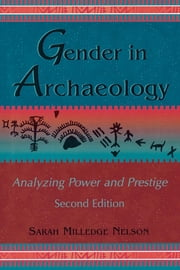Gender in Archaeology - Analyzing Power and Prestige ebook by Sarah Milledge Nelson