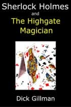 Sherlock Holmes and The Highgate Magician ebook by Dick Gillman