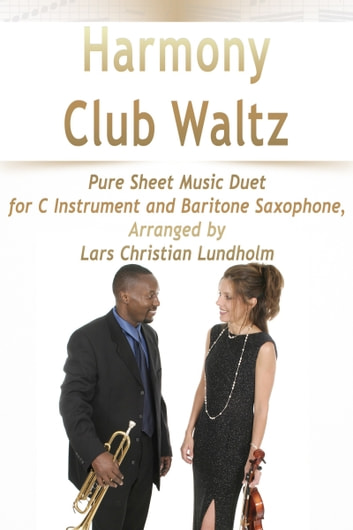 Harmony Club Waltz Pure Sheet Music Duet for C Instrument and Baritone Saxophone, Arranged by Lars Christian Lundholm ebook by Pure Sheet Music