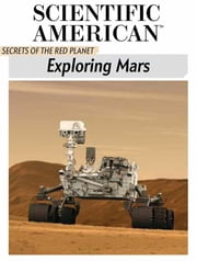 Exploring Mars - Secrets of the Red Planet ebook by Scientific American Editors