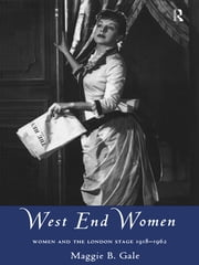 West End Women - Women and the London Stage 1918 - 1962 ebook by Maggie Gale