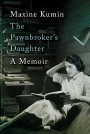 The Pawnbroker's Daughter: A Memoir ebook by Maxine Kumin