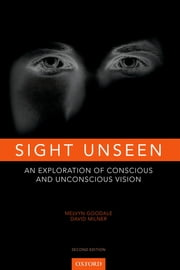 Sight Unseen - An Exploration of Conscious and Unconscious Vision ebook by Melvyn Goodale,David Milner
