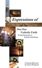 Expressions of our Catholic Faith: Using Literature to Enrich Catechesis ebook by Laura Thompson