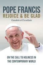 Rejoice and Be Glad: On the Call to Holiness in the Contemporary World ebook by Pope Francis
