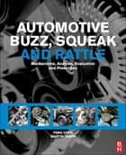Automotive Buzz, Squeak and Rattle - Mechanisms, Analysis, Evaluation and Prevention ebook by Martin Trapp, Fang Chen
