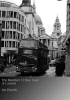 The Number 11 Bus Tour of London ebook by Ian Runcie