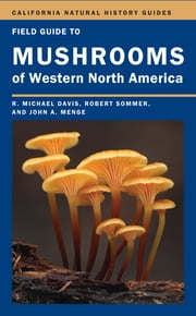 Field Guide to Mushrooms of Western North America ebook by Robert Sommer,Mike Davis,John Menge