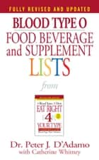 Blood Type O Food, Beverage and Supplement Lists ebook by Peter J. D'Adamo, Catherine Whitney