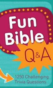 Fun Bible Q & A - 1250 Challenging Trivia Questions ebook by Compiled by Barbour Staff