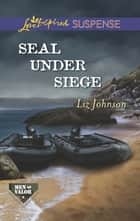 SEAL Under Siege (Mills & Boon Love Inspired Suspense) (Men of Valor, Book 2) eBook by Liz Johnson