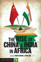 The Rise of China and India in Africa - Challenges, Opportunities and Critical Interventions ebook by Fantu Cheru, Cyril Obi, Gunilla Carlsson,...