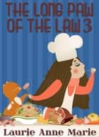 The Long Paw of the Law 3 ebook by Laurie Anne Marie