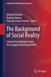 The Background of Social Reality - Selected Contributions from the Inaugural Meeting of ENSO ebook by