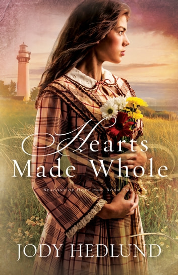 Hearts Made Whole (Beacons of Hope Book #2) ebook by Jody Hedlund