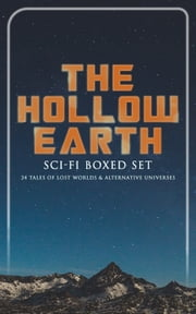 THE HOLLOW EARTH: Sci-Fi Boxed Set - 24 Tales of Lost Worlds & Alternative Universes - King Solomon's Mines, The Lost Continent, New Atlantis, The Lost World, Journey to the Center of the Earth, The Mysterious Island, The Moon Pool, She, Pellucidar, The Monster Men, Adjustment Team… ebook by Arthur Conan Doyle, Abraham Merritt, Jules Verne,...