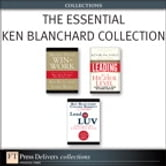 The Essential Ken Blanchard Collection ebook by Ken Blanchard,Garry Ridge,Colleen Barrett