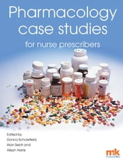 Pharmacology Case Studies for Nurse Prescribers ebook by Donna Scholefield,Alan Sebti,Alison Harris