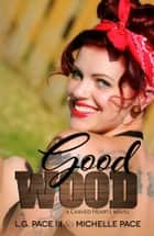 Good Wood ebook by Michelle Pace, L.G. Pace III