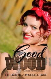Good Wood ebook by Michelle Pace,L.G. Pace III