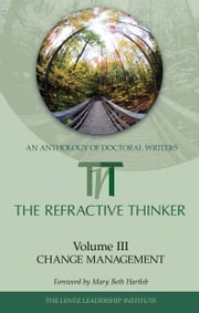 The Refractive Thinker: Volume III: Change Management ebook by Dr. Cheryl Lentz