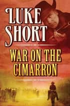War on the Cimarron ebook by Luke Short