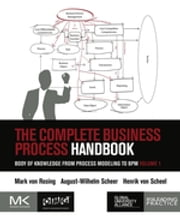 The Complete Business Process Handbook - Body of Knowledge from Process Modeling to BPM, Volume I ebook by Mark von Rosing,Henrik von Scheel,August-Wilhelm Scheer