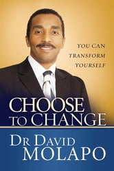 Choose to Change - You can transform yourself ebook by Dr David Molapo