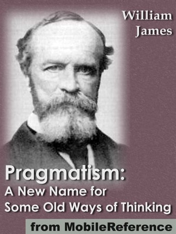 Pragmatism: A New Name For Some Old Ways Of Thinking (Mobi Classics) ebook by William James