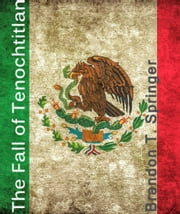The Fall of Tenochtitlan ebook by Brandon T Springer