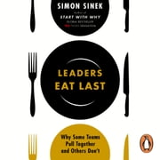 Leaders Eat Last - Why Some Teams Pull Together and Others Don't audiobook by Simon Sinek