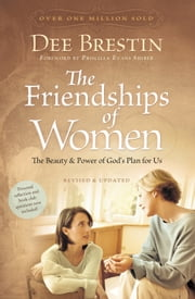 The Friendships of Women - The Beauty and Power of God's Plan for Us ebook by Dee Brestin