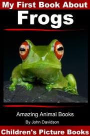 My First Book about Frogs: Children's Picture Books ebook by John Davidson