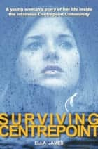 Surviving Centrepoint ebook by Ella James
