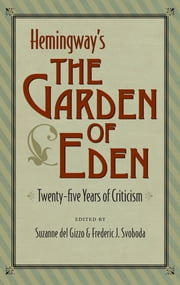 Hemingway's The Garden of Eden - Twenty-five Years of Criticism ebook by Suzanne del Gizzo,Frederic J. Svoboda