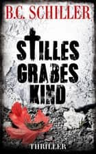 Stilles Grabeskind - Thriller eBook by B.C. Schiller