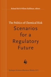 The Politics of Chemical Risk: Scenarios for a Regulatory Future ebook by Roland Bal,Willem Halffman