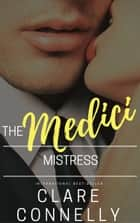 The Medici Mistress ebook by Clare Connelly