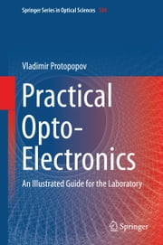 Practical Opto-Electronics - An Illustrated Guide for the Laboratory ebook by Vladimir Protopopov