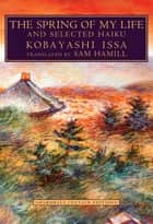 The Spring of My Life - And Selected Haiku ebook by Kobayashi Issa