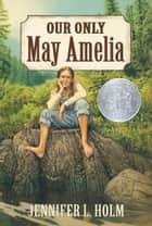 Our Only May Amelia ebook by Jennifer L. Holm