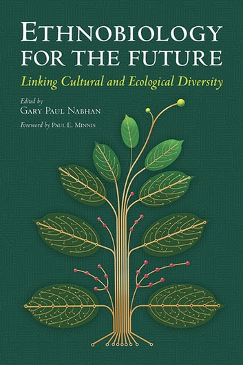 Ethnobiology for the Future - Linking Cultural and Ecological Diversity ebook by