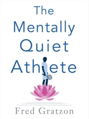 The Mentally Quiet Athlete ebook by Fred Gratzon