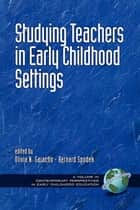Studying Teachers in Early Childhood Settings ebook by Bernard Spodek,Olivia Saracho